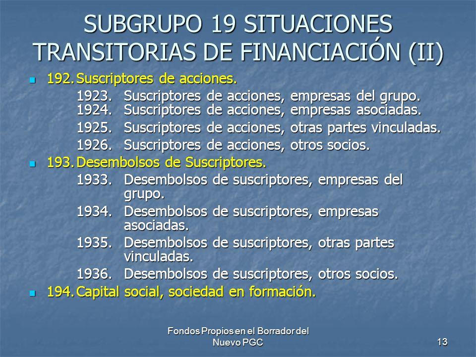 Fondos Propios en el Borrador del Nuevo PGC13 SUBGRUPO 19 SITUACIONES TRANSITORIAS DE FINANCIACIÓN (II) 192.Suscriptores de acciones.