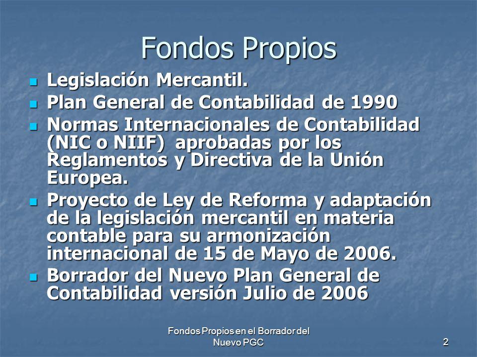 Fondos Propios en el Borrador del Nuevo PGC2 Fondos Propios Legislación Mercantil. Legislación Mercantil. Plan General de Contabilidad de 1990 Plan Ge