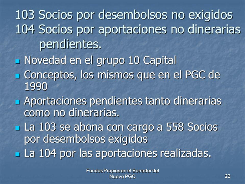 Fondos Propios en el Borrador del Nuevo PGC22 103 Socios por desembolsos no exigidos 104 Socios por aportaciones no dinerarias pendientes.
