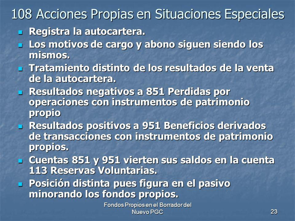 Fondos Propios en el Borrador del Nuevo PGC23 108 Acciones Propias en Situaciones Especiales Registra la autocartera. Registra la autocartera. Los mot