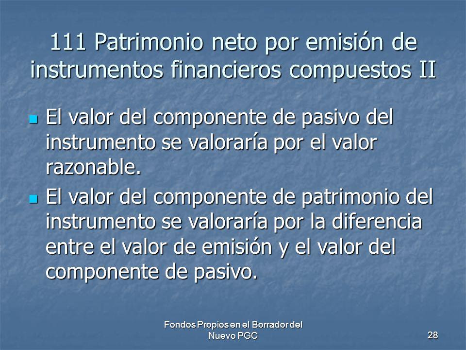 Fondos Propios en el Borrador del Nuevo PGC28 111 Patrimonio neto por emisión de instrumentos financieros compuestos II El valor del componente de pas