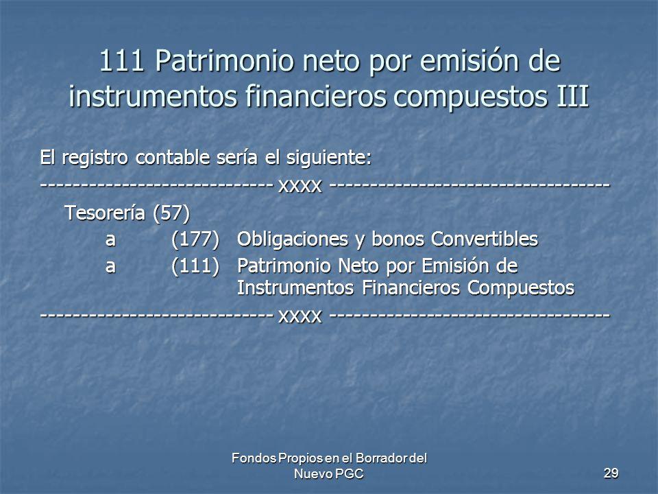 Fondos Propios en el Borrador del Nuevo PGC29 111 Patrimonio neto por emisión de instrumentos financieros compuestos III El registro contable sería el