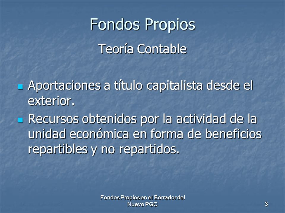 Fondos Propios en el Borrador del Nuevo PGC3 Fondos Propios Teoría Contable Aportaciones a título capitalista desde el exterior. Aportaciones a título