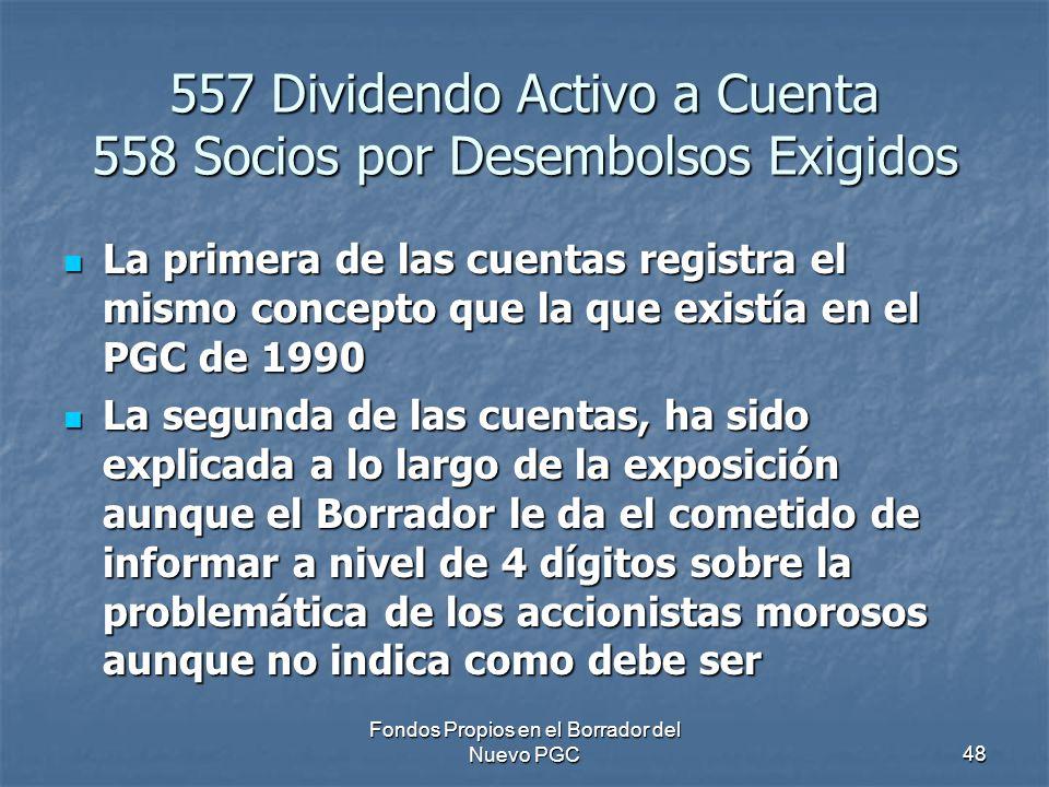 Fondos Propios en el Borrador del Nuevo PGC48 557 Dividendo Activo a Cuenta 558 Socios por Desembolsos Exigidos La primera de las cuentas registra el