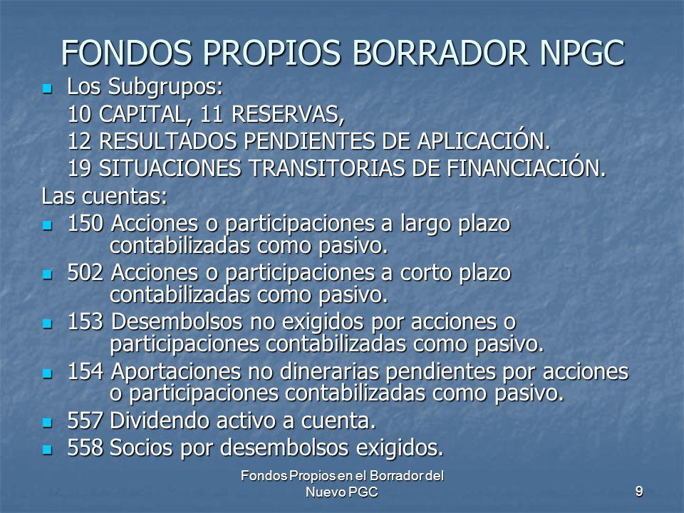 Fondos Propios en el Borrador del Nuevo PGC9 FONDOS PROPIOS BORRADOR NPGC Los Subgrupos: Los Subgrupos: 10 CAPITAL, 11 RESERVAS, 12 RESULTADOS PENDIEN