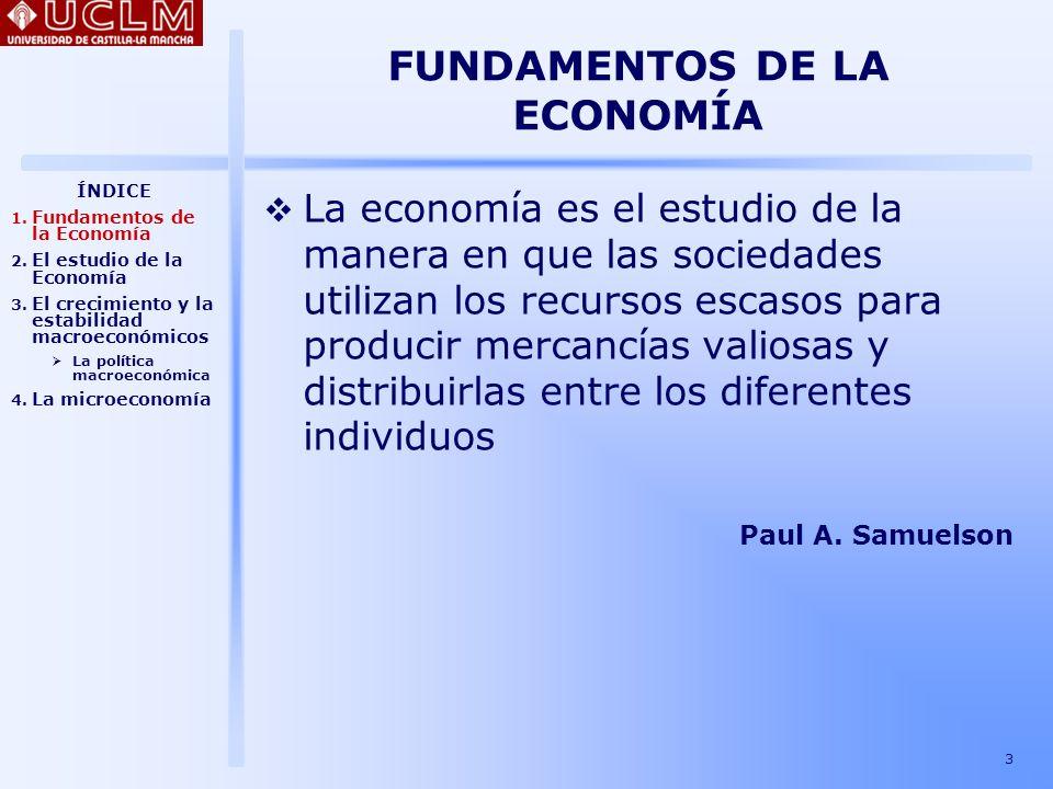 4 FUNDAMENTOS DE LA ECONOMÍA Estudia la manera en que se fijan los precios del trabajo, del capital y de la tierra y el modo en que se utilizan para asignar los recursos Explora la conducta de los mercados financieros y analiza la manera en que se asignan el capital al resto de la economía Analiza las consecuencias de la intervención del Estado para la eficiencia del mercado Examina la distribución de la renta y sugiere mecanismos con los que se puede ayudar a los pobres sin afectar a los resultados de la economía ÍNDICE 1.