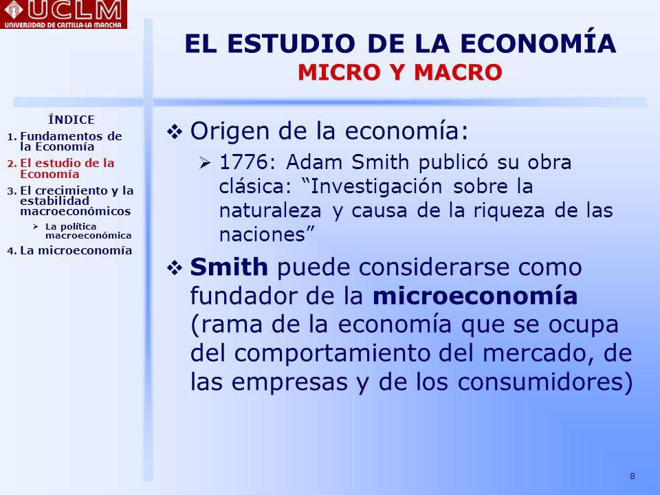 9 EL ESTUDIO DE LA ECONOMÍA MICRO Y MACRO En cambio, la macroeconomía se ocupa del funcionamiento global de la economía.
