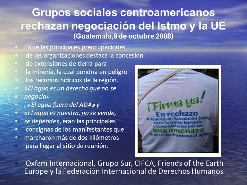 Grupos sociales centroamericanos rechazan negociación del Istmo y la UE (Guatemala,9 de octubre 2008) Entre las principales preocupaciones de las orga