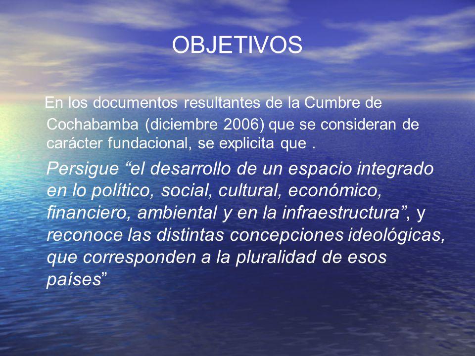 OBJETIVOS En los documentos resultantes de la Cumbre de Cochabamba (diciembre 2006) que se consideran de carácter fundacional, se explicita que. Persi