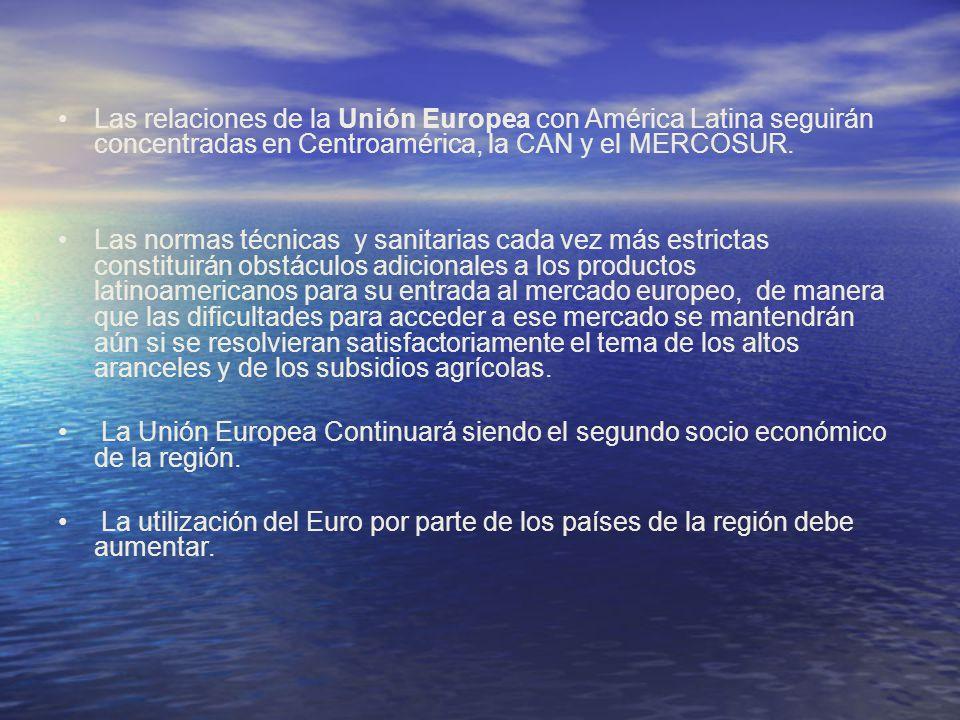 Las relaciones de la Unión Europea con América Latina seguirán concentradas en Centroamérica, la CAN y el MERCOSUR. Las normas técnicas y sanitarias c