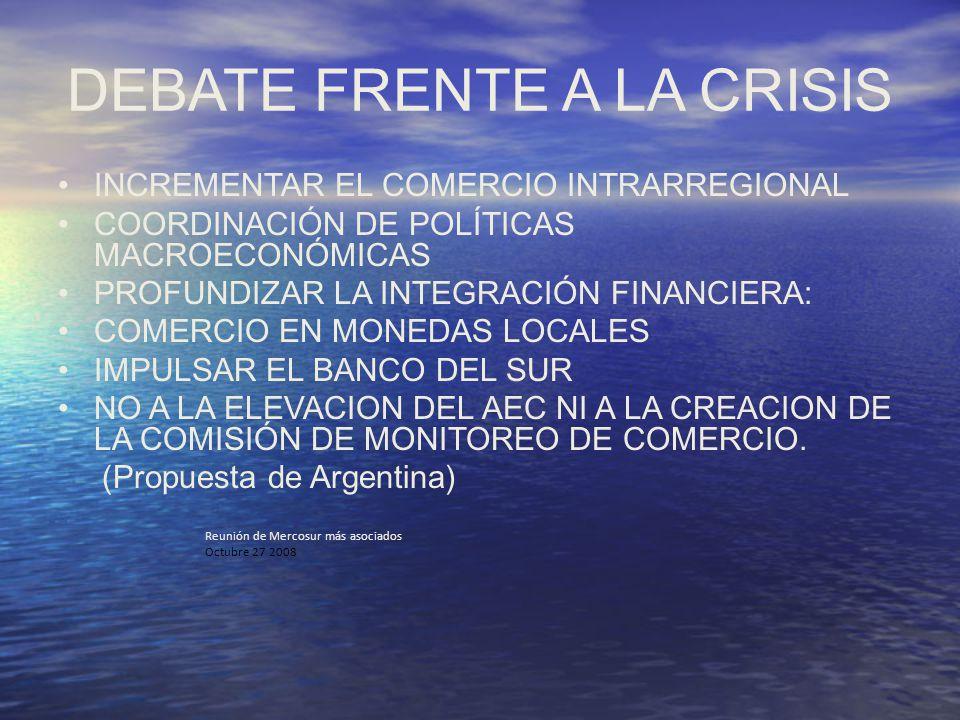 DEBATE FRENTE A LA CRISIS INCREMENTAR EL COMERCIO INTRARREGIONAL COORDINACIÓN DE POLÍTICAS MACROECONÓMICAS PROFUNDIZAR LA INTEGRACIÓN FINANCIERA: COME