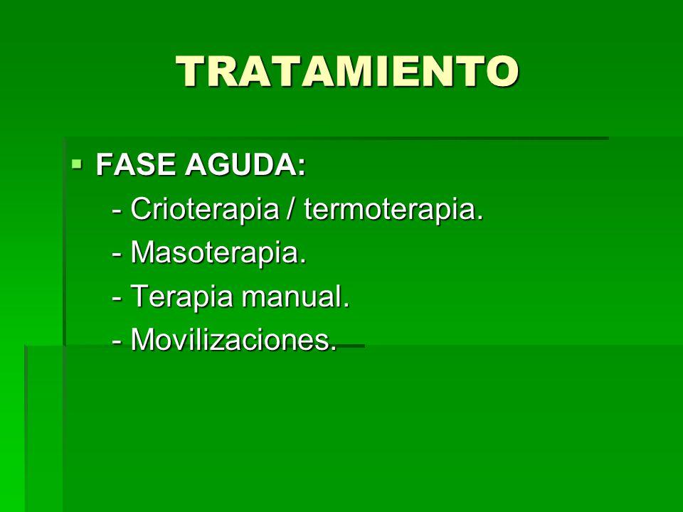 TRATAMIENTO FASE AGUDA: - Crioterapia / termoterapia. - Masoterapia. - Terapia manual. - Movilizaciones.