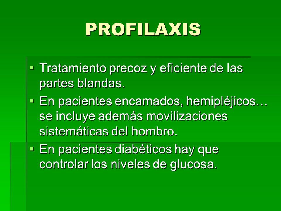 PROFILAXIS Tratamiento precoz y eficiente de las partes blandas. En pacientes encamados, hemipléjicos… se incluye además movilizaciones sistemáticas d