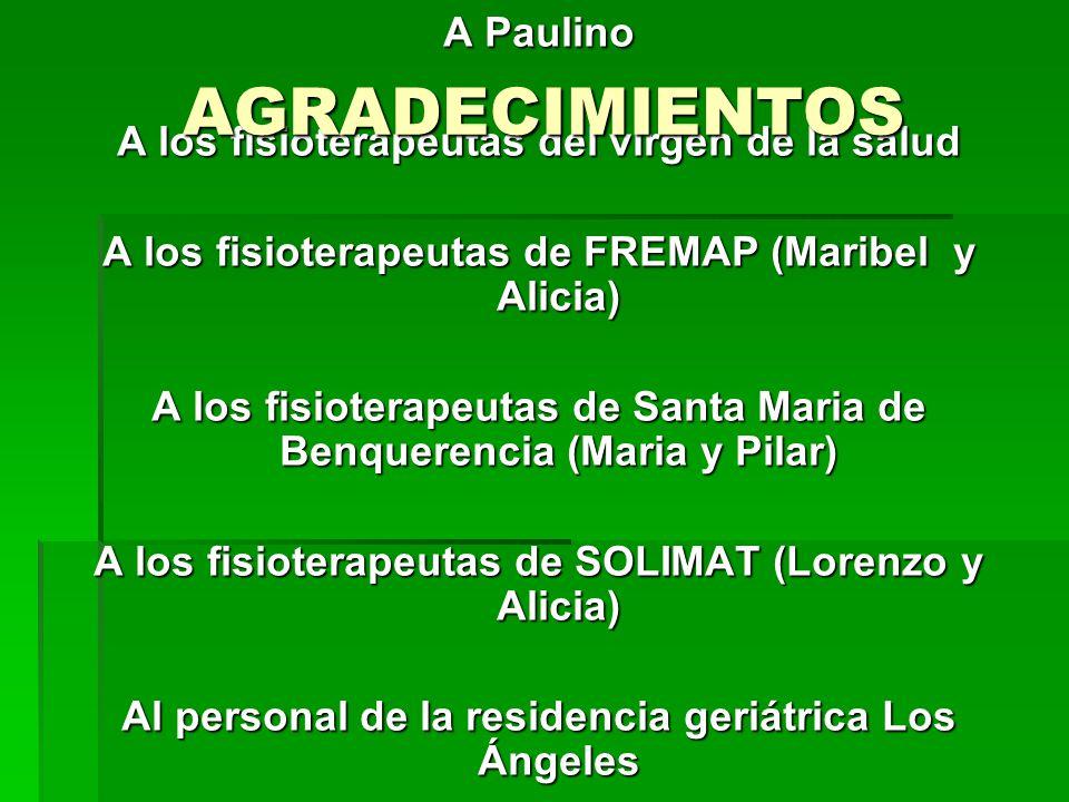 A Paulino A los fisioterapeutas del virgen de la salud A los fisioterapeutas de FREMAP (Maribel y Alicia) A los fisioterapeutas de Santa Maria de Benq