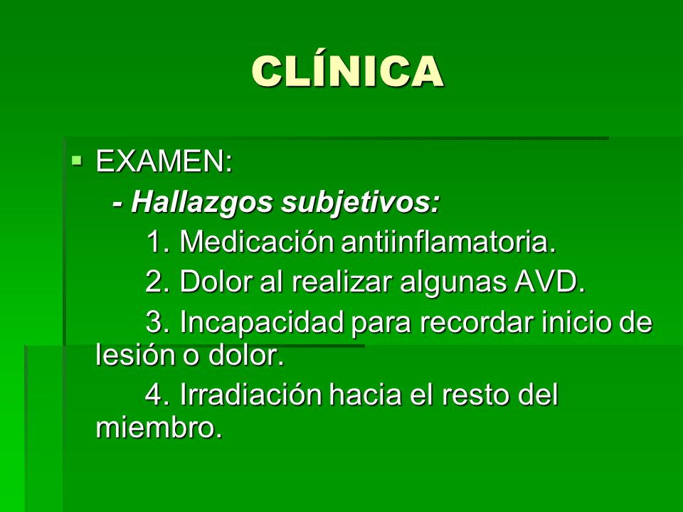 CLÍNICA EXAMEN: - Hallazgos subjetivos: 1. Medicación antiinflamatoria. 2. Dolor al realizar algunas AVD. 3. Incapacidad para recordar inicio de lesió
