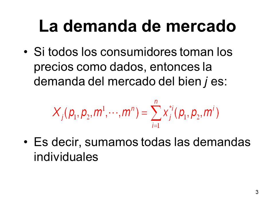 3 Si todos los consumidores toman los precios como dados, entonces la demanda del mercado del bien j es: Es decir, sumamos todas las demandas individu