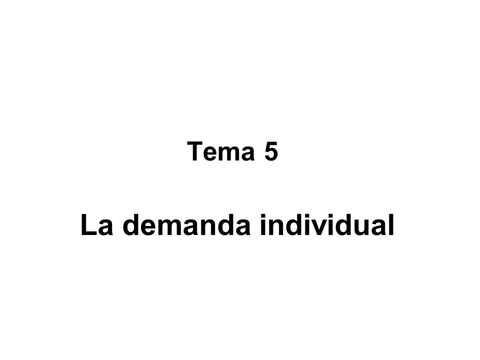 Tema 5 La demanda individual