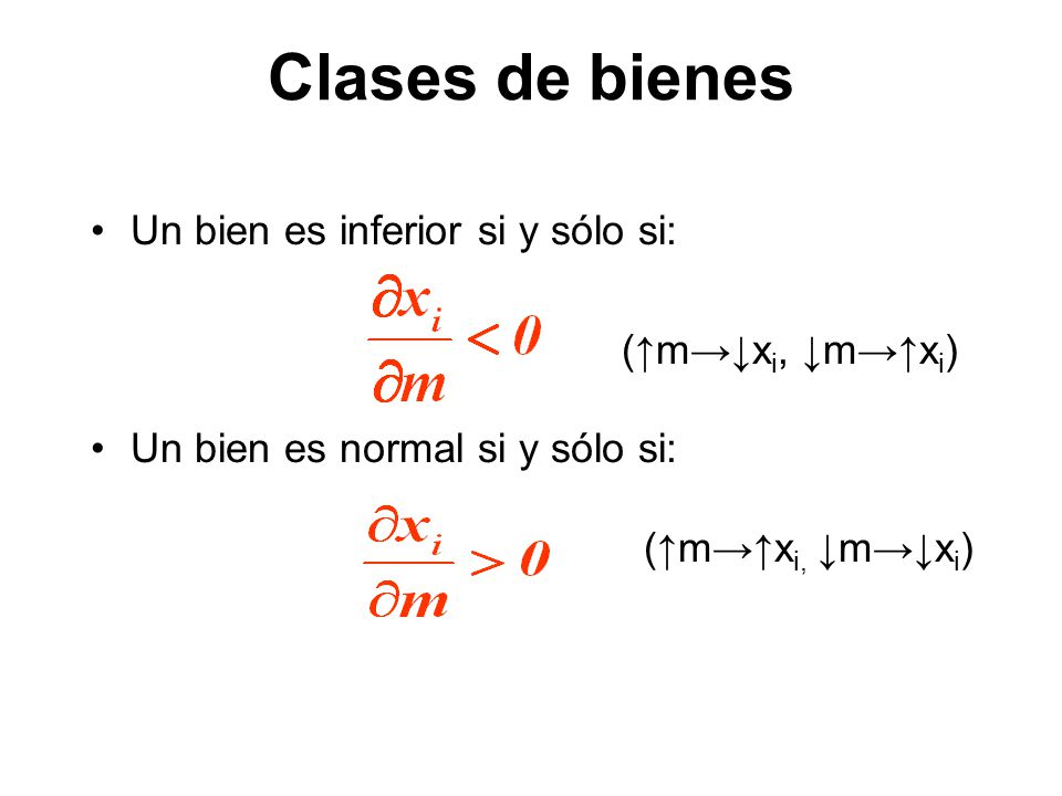 Clases de bienes Un bien es inferior si y sólo si: (mx i, mx i ) Un bien es normal si y sólo si: (mx i, mx i )