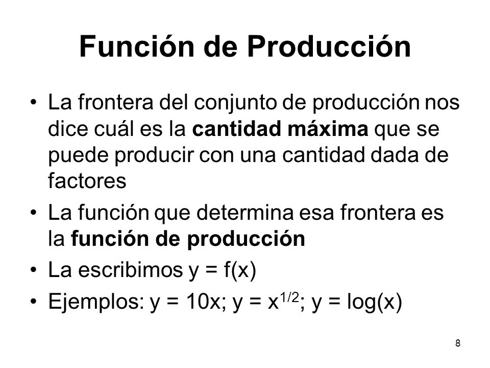 8 Función de Producción La frontera del conjunto de producción nos dice cuál es la cantidad máxima que se puede producir con una cantidad dada de fact