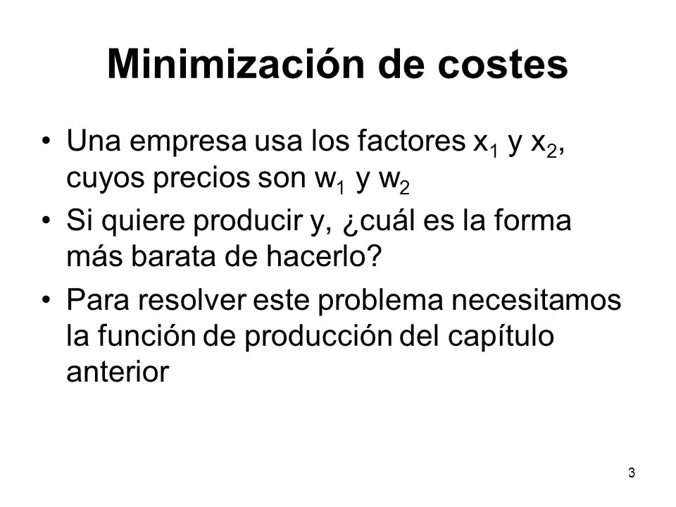 3 Minimización de costes Una empresa usa los factores x 1 y x 2, cuyos precios son w 1 y w 2 Si quiere producir y, ¿cuál es la forma más barata de hac