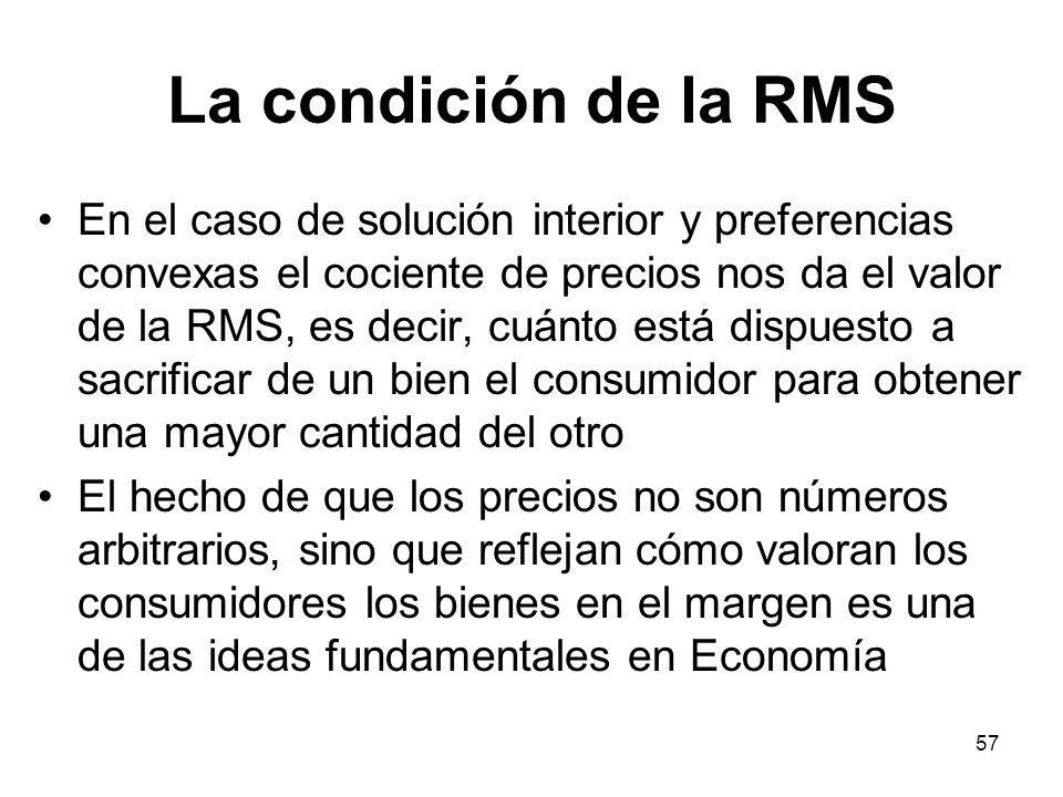 57 La condición de la RMS En el caso de solución interior y preferencias convexas el cociente de precios nos da el valor de la RMS, es decir, cuánto e