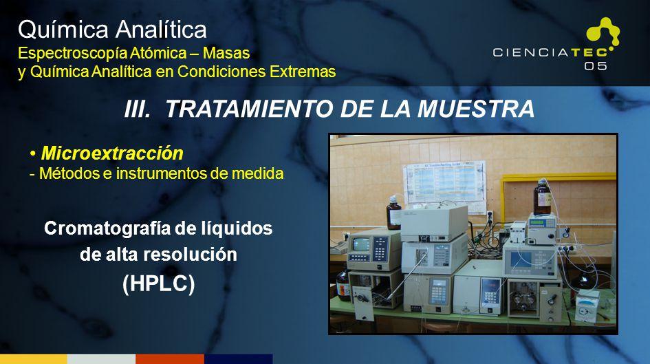 Química Analítica Espectroscopía Atómica – Masas y Química Analítica en Condiciones Extremas III. TRATAMIENTO DE LA MUESTRA Microextracción - Métodos