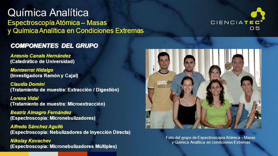 Química Analítica Espectroscopía Atómica – Masas y Química Analítica en Condiciones Extremas COMPONENTES DEL GRUPO Antonio Canals Hernández (Catedráti