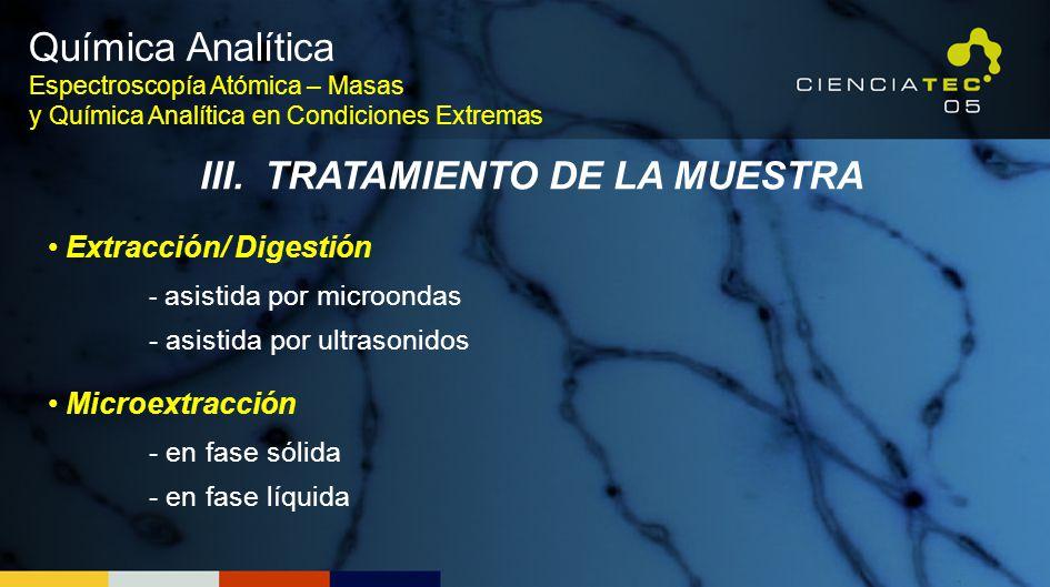 Extracción/ Digestión - asistida por microondas - asistida por ultrasonidos Microextracción - en fase sólida - en fase líquida Química Analítica Espec