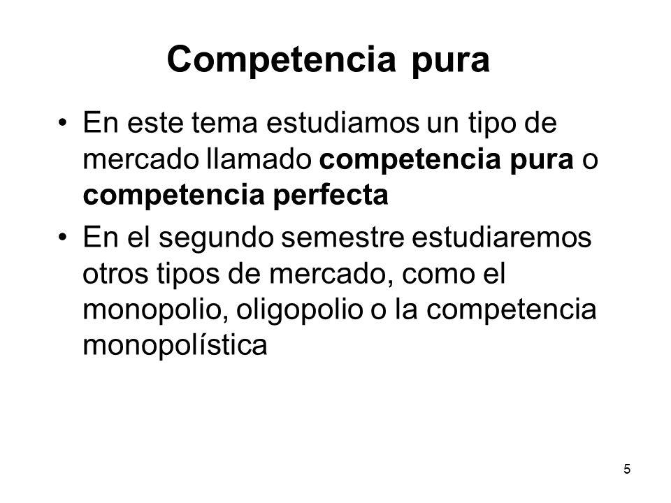 5 En este tema estudiamos un tipo de mercado llamado competencia pura o competencia perfecta En el segundo semestre estudiaremos otros tipos de mercad