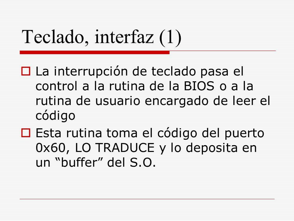 Teclado, interfaz (1) La interrupción de teclado pasa el control a la rutina de la BIOS o a la rutina de usuario encargado de leer el código Esta ruti