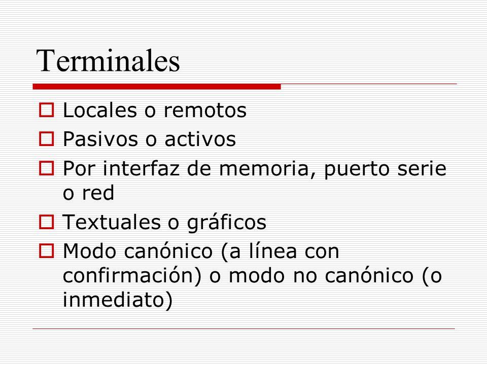 Terminales Locales o remotos Pasivos o activos Por interfaz de memoria, puerto serie o red Textuales o gráficos Modo canónico (a línea con confirmació