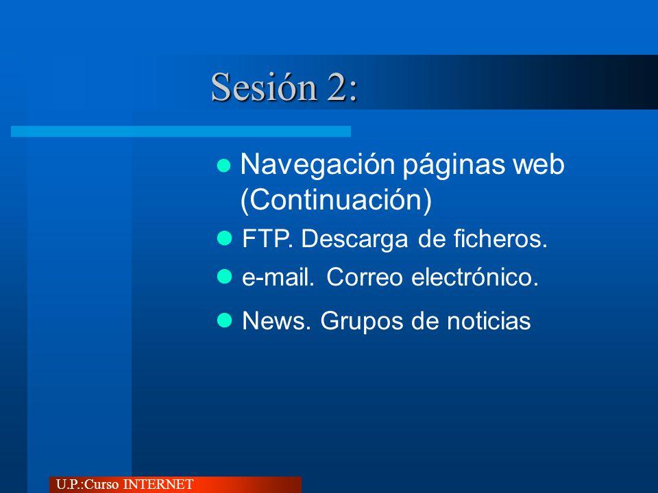 U.P.:Curso INTERNET Sesión 2: Navegación páginas web (Continuación) FTP.
