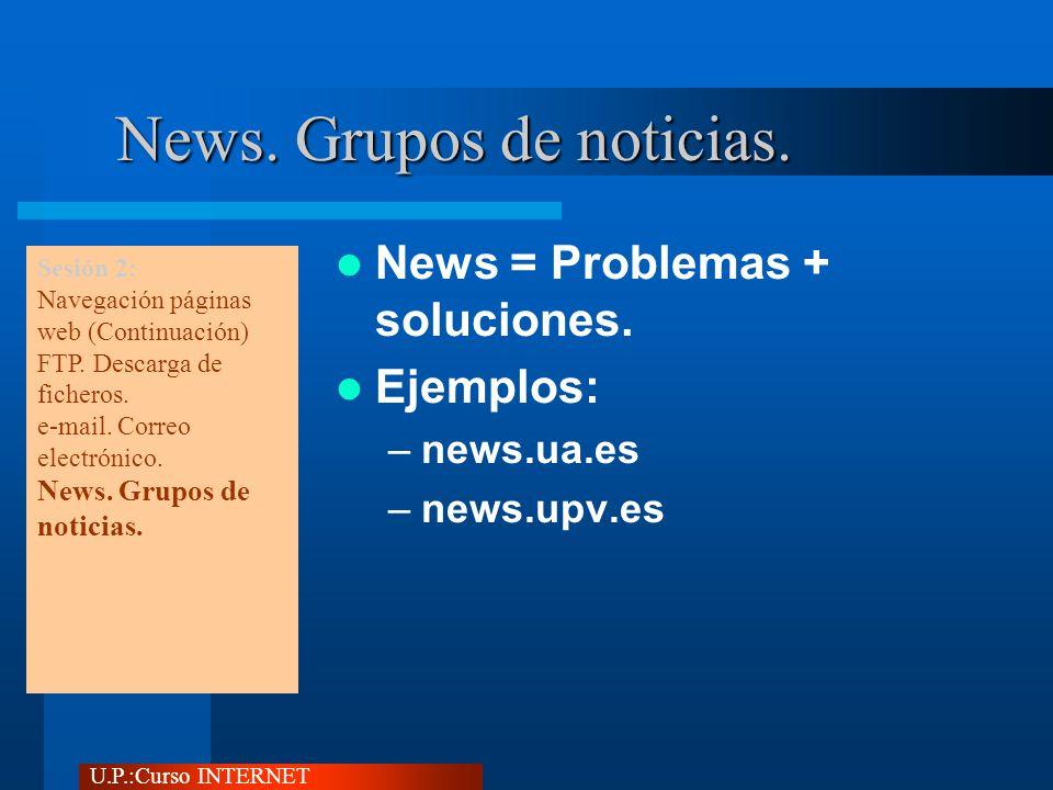 U.P.:Curso INTERNET News. Grupos de noticias. News = Problemas + soluciones.