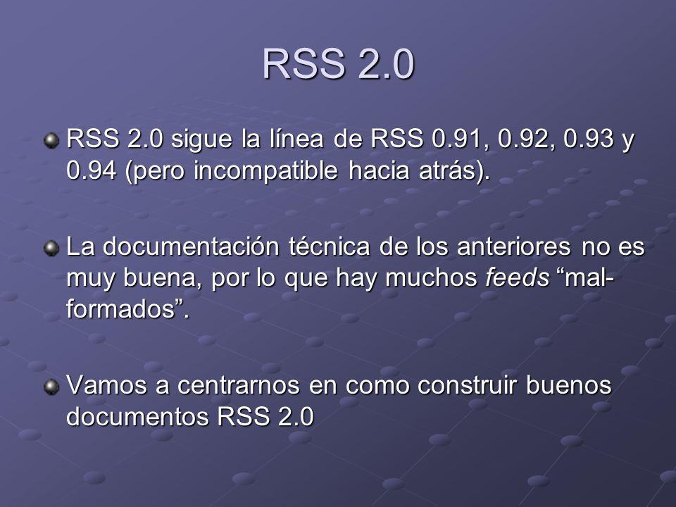 RSS 2.0 RSS 2.0 sigue la línea de RSS 0.91, 0.92, 0.93 y 0.94 (pero incompatible hacia atrás). La documentación técnica de los anteriores no es muy bu