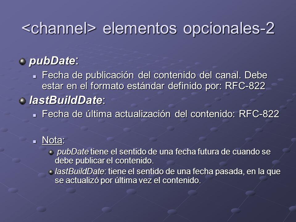 elementos opcionales-2 elementos opcionales-2 pubDate : Fecha de publicación del contenido del canal. Debe estar en el formato estándar definido por: