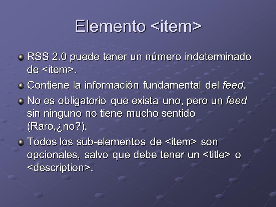 Elemento Elemento RSS 2.0 puede tener un número indeterminado de. Contiene la información fundamental del feed. No es obligatorio que exista uno, pero