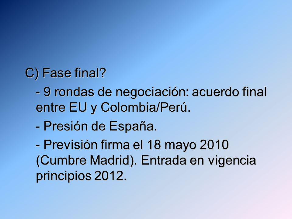 C) Fase final? - 9 rondas de negociación: acuerdo final entre EU y Colombia/Perú. - 9 rondas de negociación: acuerdo final entre EU y Colombia/Perú. -
