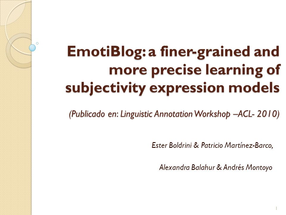 EmotiBlog: a finer-grained and more precise learning of subjectivity expression models (Publicado en: Linguistic Annotation Workshop –ACL- 2010) Ester