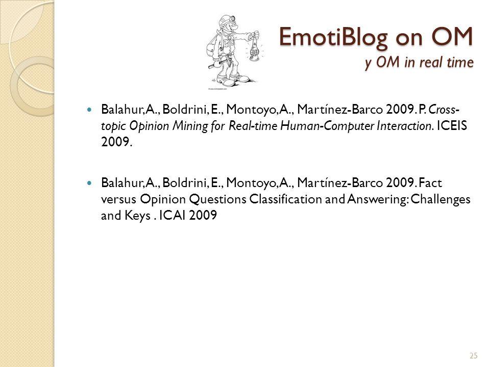 EmotiBlog on OM y OM in real time Balahur, A., Boldrini, E., Montoyo, A., Martínez-Barco 2009.