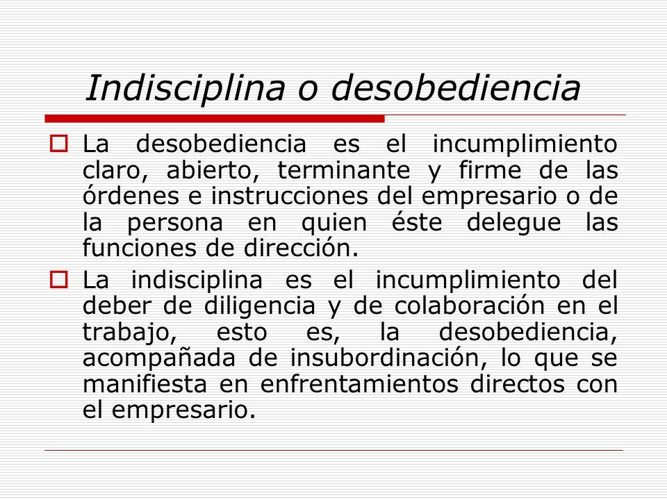 Indisciplina o Desobediencia En consecuencia el trabajador debe cumplir las órdenes de la empresa relativas al trabajo, sin perjuicio de poder reclamar contra las mismas, en el procedimiento adecuado, cuando las crea improcedentes.