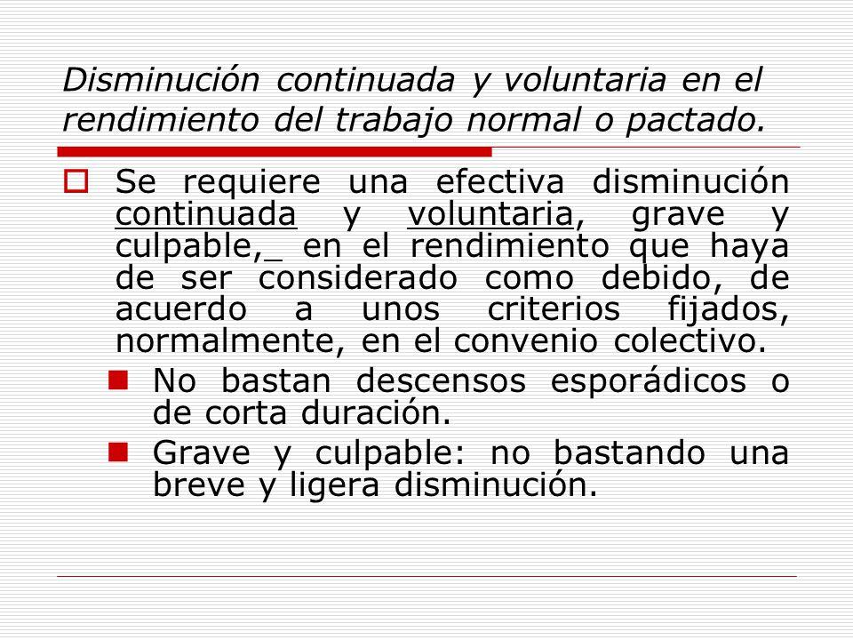 Disminución continuada y voluntaria en el rendimiento del trabajo normal o pactado. Se requiere una efectiva disminución continuada y voluntaria, grav