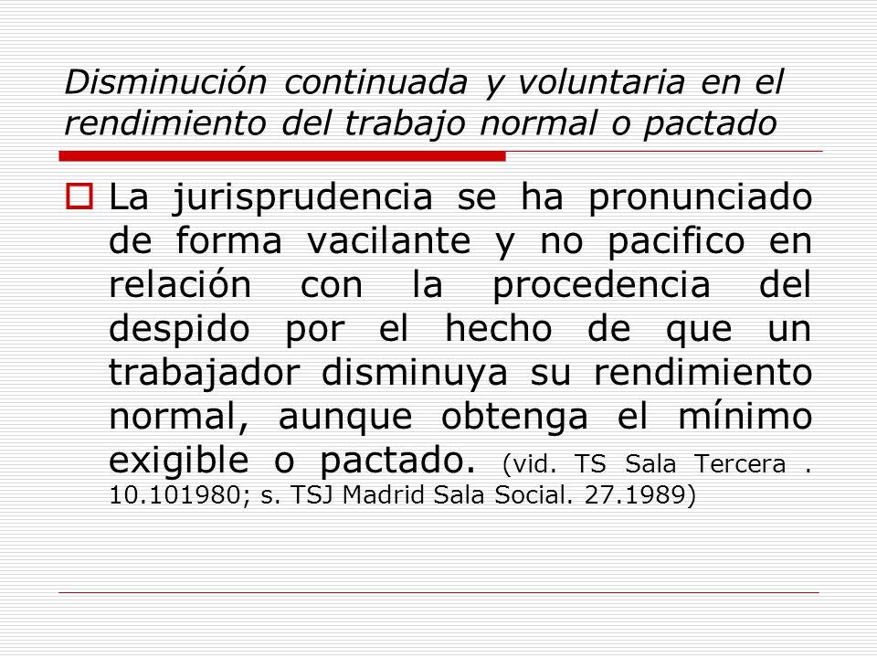 Disminución continuada y voluntaria en el rendimiento del trabajo normal o pactado La jurisprudencia se ha pronunciado de forma vacilante y no pacific