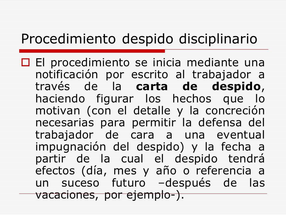 Procedimiento despido disciplinario El procedimiento se inicia mediante una notificación por escrito al trabajador a través de la carta de despido, ha
