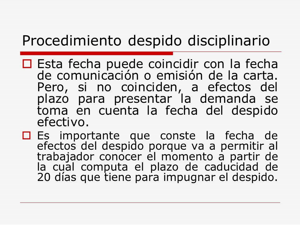 Procedimiento despido disciplinario Esta fecha puede coincidir con la fecha de comunicación o emisión de la carta. Pero, si no coinciden, a efectos de