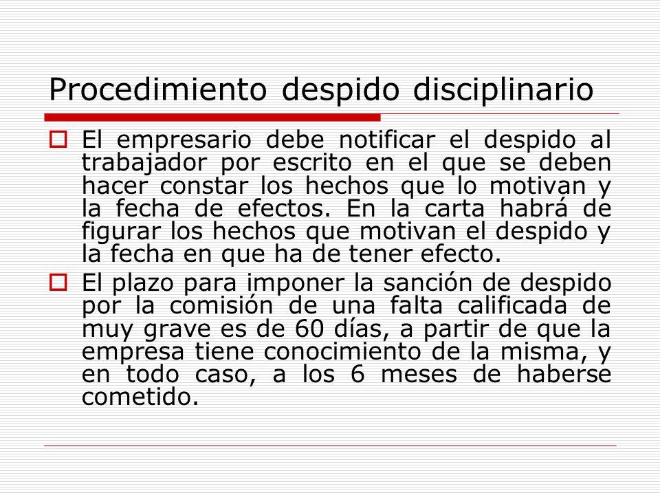Procedimiento despido disciplinario El empresario debe notificar el despido al trabajador por escrito en el que se deben hacer constar los hechos que