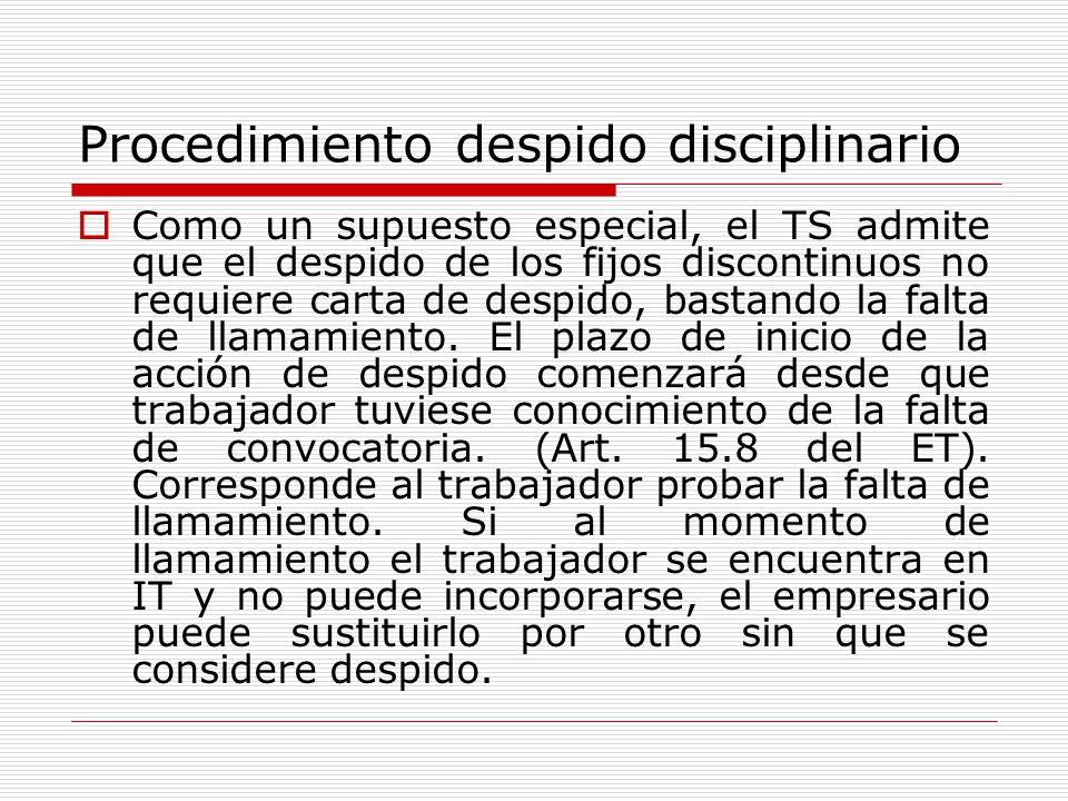 Procedimiento despido disciplinario Como un supuesto especial, el TS admite que el despido de los fijos discontinuos no requiere carta de despido, bas