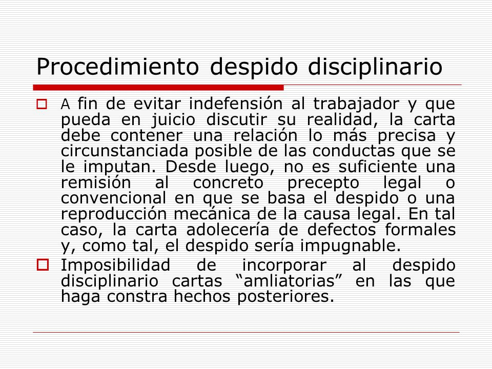 Procedimiento despido disciplinario A fin de evitar indefensión al trabajador y que pueda en juicio discutir su realidad, la carta debe contener una r