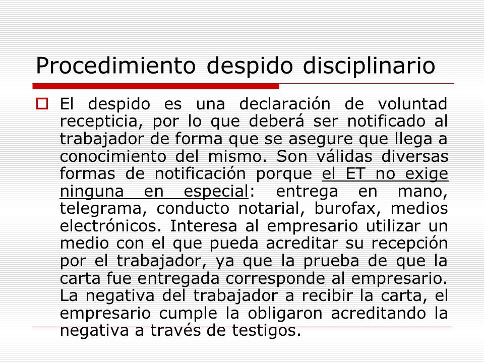 Procedimiento despido disciplinario El despido es una declaración de voluntad recepticia, por lo que deberá ser notificado al trabajador de forma que