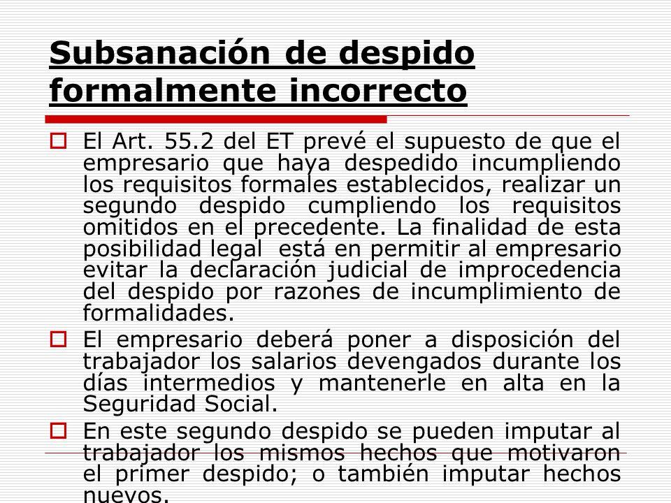 Subsanación de despido formalmente incorrecto El Art. 55.2 del ET prevé el supuesto de que el empresario que haya despedido incumpliendo los requisito