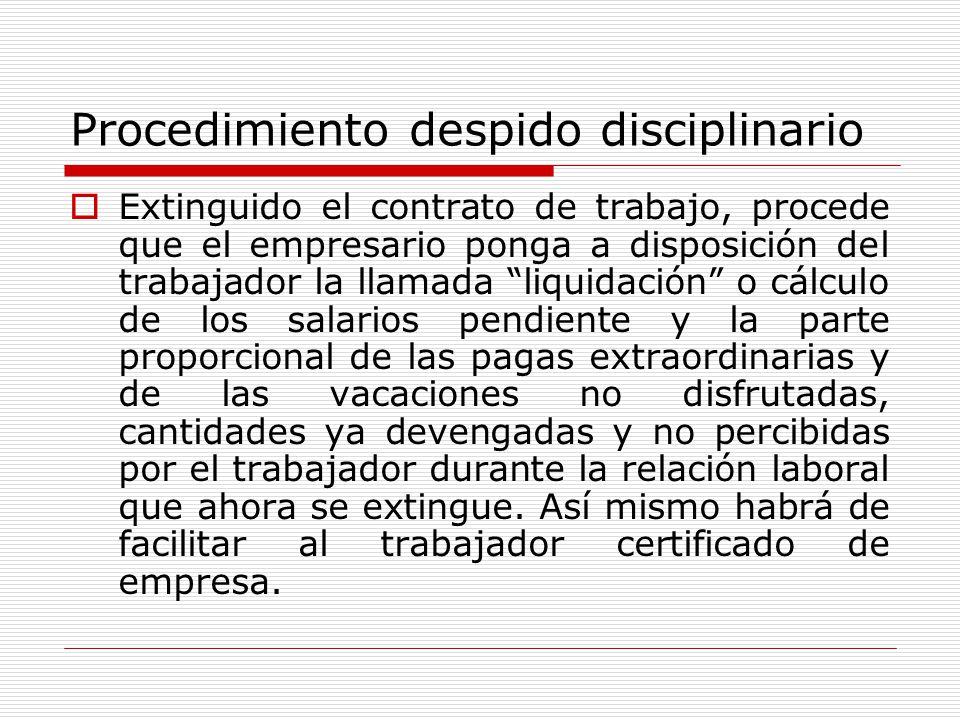 Procedimiento despido disciplinario Extinguido el contrato de trabajo, procede que el empresario ponga a disposición del trabajador la llamada liquida